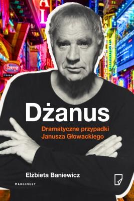 okładka Dżanus. Dramatyczne przypadki Janusza Głowackiego, Ebook | Elżbieta  Baniewicz